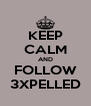 KEEP CALM AND FOLLOW 3XPELLED - Personalised Poster A4 size