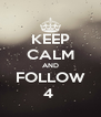 KEEP CALM AND FOLLOW 4  - Personalised Poster A4 size