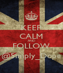 KEEP CALM AND FOLLOW @5imply_Dope - Personalised Poster A4 size