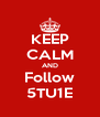 KEEP CALM AND Follow 5TU1E - Personalised Poster A4 size