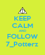 KEEP CALM AND FOLLOW 7_Potterz - Personalised Poster A4 size