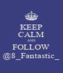KEEP CALM AND FOLLOW @8_Fantastic_ - Personalised Poster A4 size