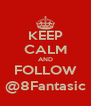 KEEP CALM AND FOLLOW @8Fantasic - Personalised Poster A4 size