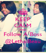 KEEP CALM AND Follow A Boss @LethalBeau - Personalised Poster A4 size