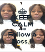 KEEP CALM AND Follow a Boss.!  - Personalised Poster A4 size