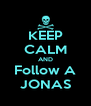 KEEP CALM AND Follow A JONAS - Personalised Poster A4 size