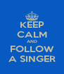 KEEP CALM AND FOLLOW A SINGER - Personalised Poster A4 size