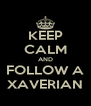 KEEP CALM AND FOLLOW A XAVERIAN - Personalised Poster A4 size