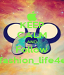 KEEP CALM AND Follow A_fashion_life4evz - Personalised Poster A4 size