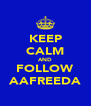 KEEP CALM AND FOLLOW AAFREEDA - Personalised Poster A4 size