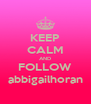 KEEP CALM AND FOLLOW abbigailhoran - Personalised Poster A4 size
