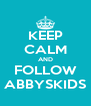 KEEP CALM AND FOLLOW ABBYSKIDS - Personalised Poster A4 size