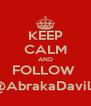 KEEP CALM AND FOLLOW  @AbrakaDavila - Personalised Poster A4 size
