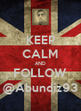 KEEP CALM AND FOLLOW @Abundiz93 - Personalised Poster A4 size