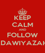 KEEP CALM AND FOLLOW @ADAWIYAZAHRA - Personalised Poster A4 size