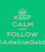 KEEP CALM AND FOLLOW @AdelineGabby - Personalised Poster A4 size