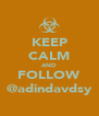 KEEP CALM AND FOLLOW @adindavdsy - Personalised Poster A4 size