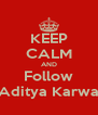 KEEP CALM AND Follow Aditya Karwa - Personalised Poster A4 size