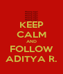KEEP CALM AND FOLLOW ADITYA R. - Personalised Poster A4 size