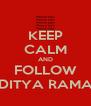 KEEP CALM AND FOLLOW ADITYA RAMAN - Personalised Poster A4 size