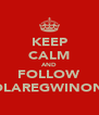 KEEP CALM AND FOLLOW ADLAREGWINONA - Personalised Poster A4 size