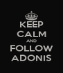 KEEP CALM AND FOLLOW ADONIS - Personalised Poster A4 size