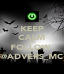 KEEP CALM AND FOLLOW  @ADVERS_MC - Personalised Poster A4 size