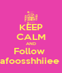 KEEP CALM AND Follow  afoosshhiiee  - Personalised Poster A4 size