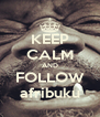 KEEP CALM AND FOLLOW afribuku - Personalised Poster A4 size