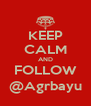 KEEP CALM AND FOLLOW @Agrbayu - Personalised Poster A4 size