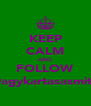 KEEP CALM AND FOLLOW @agykartasasmita - Personalised Poster A4 size