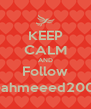 KEEP CALM AND Follow @ahmeeed2008 - Personalised Poster A4 size