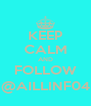 KEEP CALM AND FOLLOW @AILLINF04 - Personalised Poster A4 size