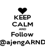 KEEP CALM AND Follow @ajengARND - Personalised Poster A4 size