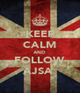 KEEP CALM AND FOLLOW AJSA  - Personalised Poster A4 size