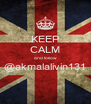 KEEP CALM and follow @akmalalivin131  - Personalised Poster A4 size