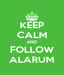 KEEP CALM AND FOLLOW ALARUM - Personalised Poster A4 size