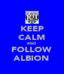 KEEP CALM AND FOLLOW ALBION - Personalised Poster A4 size