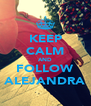 KEEP CALM AND FOLLOW ALEJANDRA - Personalised Poster A4 size
