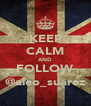 KEEP CALM AND FOLLOW @aleo_suarez - Personalised Poster A4 size