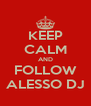 KEEP CALM AND FOLLOW ALESSO DJ - Personalised Poster A4 size