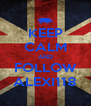 KEEP CALM AND FOLLOW ALEXI118 - Personalised Poster A4 size