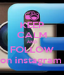 KEEP CALM AND FOLLOW ali_climent on instagram and twitter - Personalised Poster A4 size