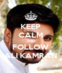 KEEP CALM AND FOLLOW ALI KAMRAN - Personalised Poster A4 size