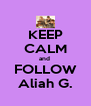 KEEP CALM and  FOLLOW Aliah G. - Personalised Poster A4 size