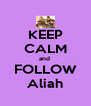 KEEP CALM and  FOLLOW Aliah - Personalised Poster A4 size