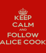 KEEP CALM AND FOLLOW ALICE COOK - Personalised Poster A4 size