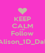 KEEP CALM AND Follow @Alison_1D_Daley - Personalised Poster A4 size