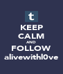 KEEP CALM AND FOLLOW alivewithl0ve - Personalised Poster A4 size