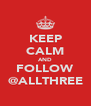 KEEP CALM AND FOLLOW @ALLTHREE - Personalised Poster A4 size